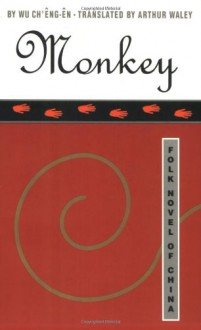 Monkey: The Journey to the West - Hu Shih, Wu Cheng'en, Arthur Waley