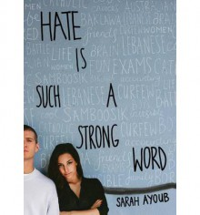 Hate is Such a Strong Word - Sarah Ayoub