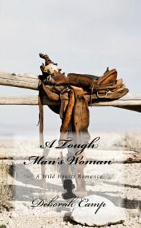 A Tough Man's Woman (A Wild Hearts Romance) - Deborah Camp