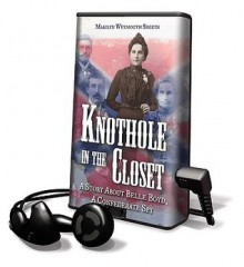 Knothole in the Closet: A Story about Belle Boyd, a Confederate Spy - Marilyn Weymouth Seguin, Kate Fleming