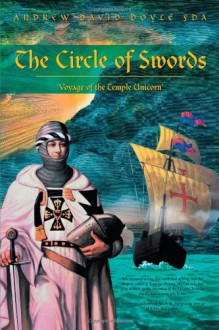 The Circle of Swords: 'Voyage of the Temple Unicorn' - Andrew David Doyle Fda