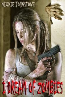I Dream of Zombies - Vickie Johnstone