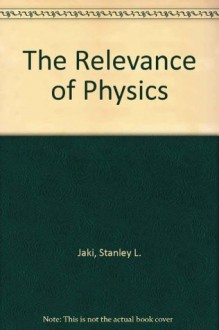 The Relevance of Physics - Stanley L. Jaki