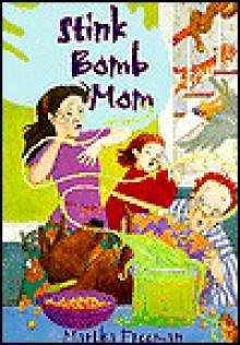 Stink Bomb Mom - Martha Freeman, Molly Delany