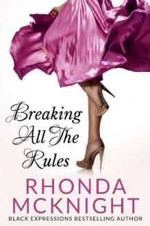 Breaking All the Rules (Second Chances Book 1) - Rhonda McKnight