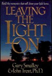 Leaving the Light On - Gary Smalley, John T. Trent