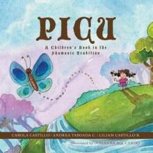 Picu: A Children's Book in the Shamanic Tradition - Carola Castillo, Johanna Boccardo