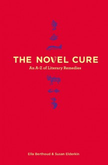 The Novel Cure - Ella Berthoud, Susan Elderkin