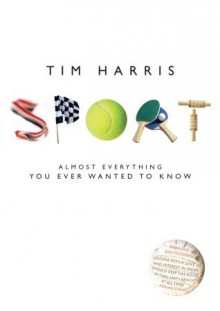 Sport: Almost Everything You Ever Wanted to Know - Tim Harris