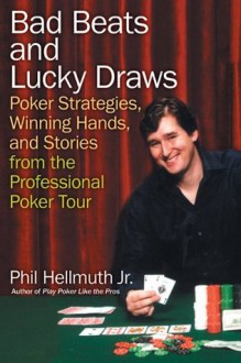 Bad Beats And Lucky Draws - Phil Hellmuth
