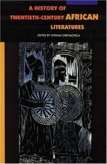 A History of Twentieth-Century African Literatures - Oyekan Owomoyela