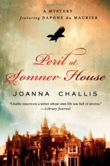 Peril at Somner House: A Mystery Featuring Daphne du Maurier (Daphne Du Maurier Mysteries) - Joanna Challis