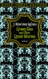 Green Tea and Other Ghost Stories - Joseph Sheridan Le Fanu