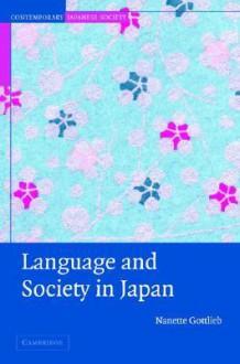 Language and Society in Japan - Nanette Gottlieb, Harumi Befu, Wolfgang Seifert