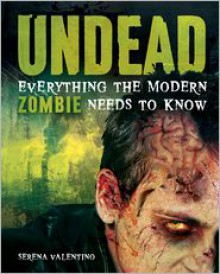Undead: Everything the Modern Zombie Needs to Know - Serena Valentino