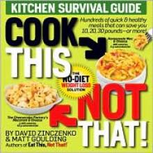 Cook This, Not That!: Kitchen Survival Guide - David Zinczenko, Matt Goulding