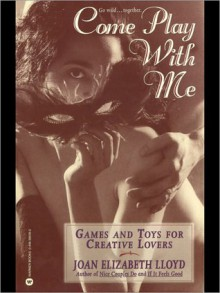Come Play with Me: Games and Toys for Creative Lovers - Joan Lloyd