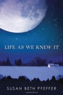 Life As We Knew It - Susan Beth Pfeffer