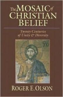 The Mosaic of Christian Belief: Twenty Centuries of Unity & Diversity - Roger E. Olson