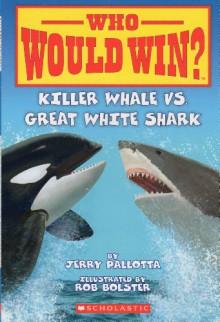 Killer Whale Vs. Great White Shark - Jerry Pallotta,Rob Bolster