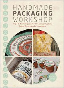 Handmade Packaging Workshop: Tips, Tools & Techniques for Creating Custom Bags, Boxes and Containers - Rachel Wiles, Wiles