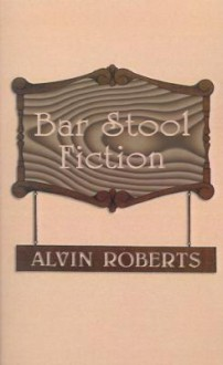 Bar Stool Fiction: 20th Century Life in Little Egypt - Alvin Roberts