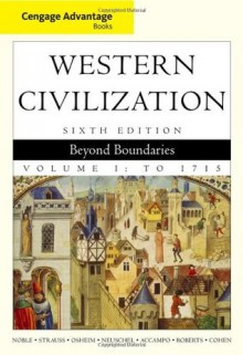 Cengage Advantage Books: Western Civilization: Beyond Boundaries, Volume I - Thomas F.X. Noble, Kristen B. Neuschel, Elinor A. Accampo, Barry S. Strauss