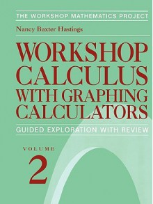 Workshop Calculus with Graphing Calculators: Guided Exploration with Review - Nancy Baxter Hastings