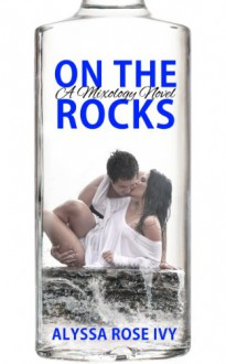 On The Rocks (Mixology) - Alyssa Rose Ivy