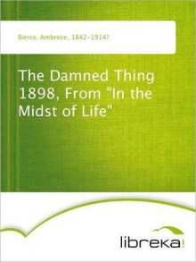 """The Damned Thing 1898, From """"In the Midst of Life"""" - Ambrose Bierce"""