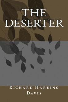 The Deserter - Richard Harding Davis