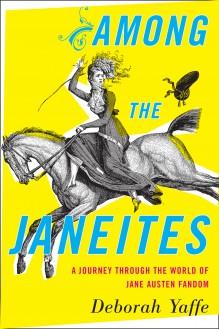 Among the Janeites: A Journey Through the World of Jane Austen Fandom - Deborah Yaffe