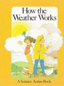How the Weather Works - Peter S. Seymour, Sally Springer