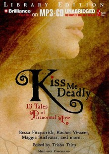 Kiss Me Deadly: 13 Tales of Paranormal Love - Trisha Telep