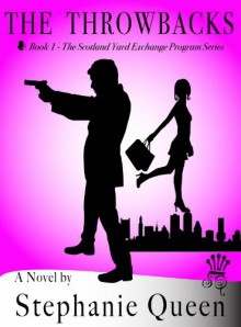 The Throwbacks (The Scotland Yard Exchange Program) - Stephanie Queen
