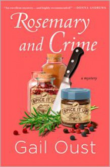Rosemary and Crime: A Spice Shop Mystery - Gail Oust