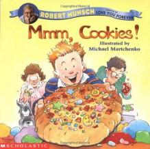 Mmmm, Cookies - Robert Munsch,Michael Martchenko