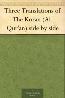 Three Translations Of The Koran (Al-Qur'an) Side By Side - Abdullah Yusuf Ali, Mohammad Habib Shakir, Marmaduke William Pickthall