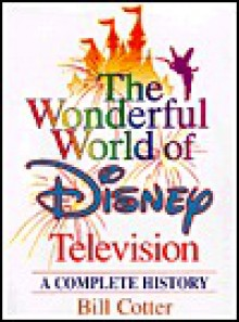 The Wonderful World of Disney Television: A Complete History - Bill Cotter