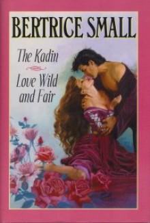 The Kadin; Love Wild and Fair - Bertrice Small