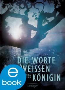 Die Worte der weißen Königin (German Edition) - Antonia Michaelis, Kathrin Schüler