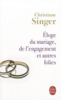 Eloge Du Mariage, de L'Engagement Et Autres Folies - Christiane Singer