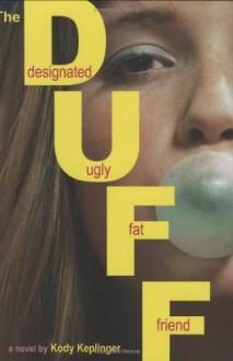 The DUFF: (Designated Ugly Fat Friend) - Kody Keplinger