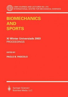 Biomechanics and Sports: Proceedings of the XXI Winter Universiads 2003 - Paolo B. Pascolo