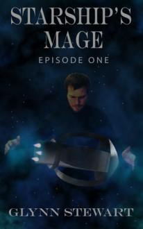 Starship's Mage: Episode 1 - Glynn Stewart