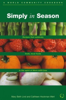 Simply In Season (World Community Cookbook) - Mary Beth Lind,Cathleen Hockman-Wert