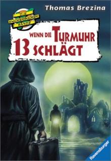 Wenn die Turmuhr 13 schlägt - Thomas Brezina