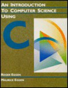 An Introduction to Computer Science Using C - Maurice Eggen