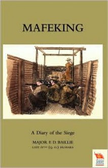 Mafeking: A Diary of the Siege - Major F. D. Baillie