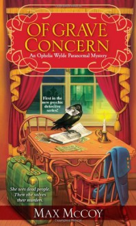 Of Grave Concern:: An Ophelia Wylde Paranormal Mystery - Max McCoy